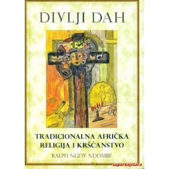 RALPH NGOY NDOMBE : DIVLJI DAH : TRADICIONALNA AFRIČKA RELIGIJA I KRŠĆANSTVO